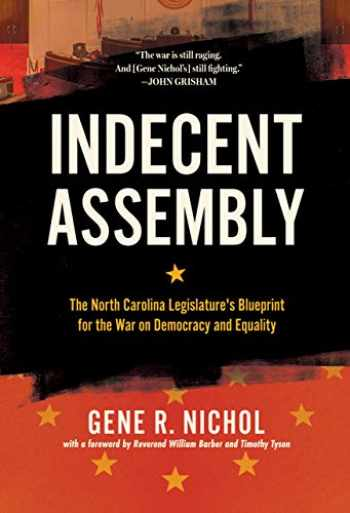 9781949467277-1949467279-Indecent Assembly: The North Carolina Legislature's Blueprint for the War on Democracy and Equality