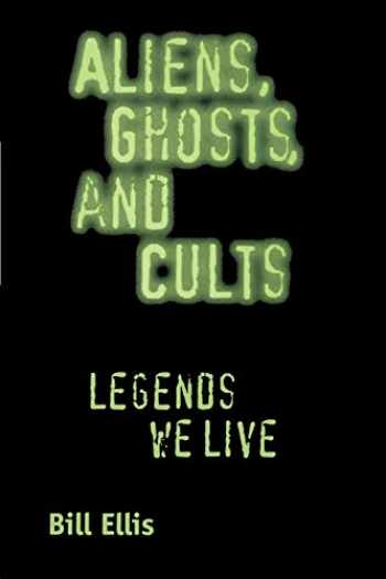 9781578066483-1578066484-Aliens, Ghosts, and Cults: Legends We Live