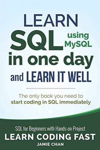 9781731039668-1731039662-SQL: Learn SQL (using MySQL) in One Day and Learn It Well. SQL for Beginners with Hands-on Project. (Learn Coding Fast with Hands-On Project)