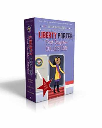 9781481485425-1481485423-Liberty Porter, First Daughter Collection: Liberty Porter, First Daughter; New Girl in Town; Cleared for Takeoff