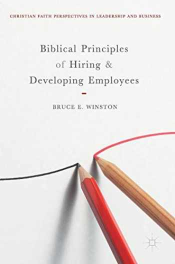 9783319705262-3319705261-Biblical Principles of Hiring and Developing Employees (Christian Faith Perspectives in Leadership and Business)