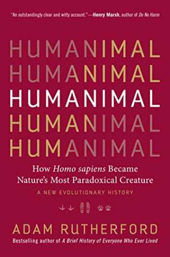 9781615195312-1615195319-Humanimal: How Homo sapiens Became Nature's Most Paradoxical Creature―A New Evolutionary History