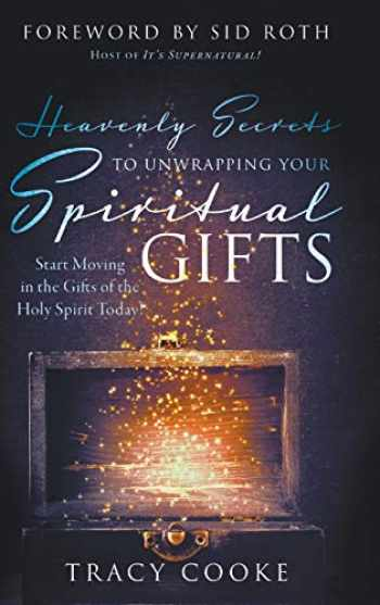 9780768457216-0768457211-Heavenly Secrets to Unwrapping Your Spiritual Gifts: Start Moving in the Gifts of the Holy Spirit Today!