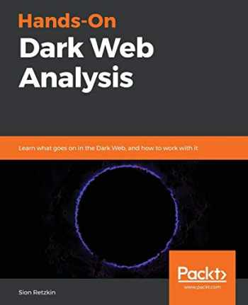 9781789133363-178913336X-Hands-On Dark Web Analysis: Learn what goes on in the Dark Web, and how to work with it