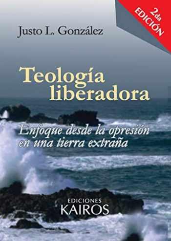 9789871355570-9871355572-Teología liberadora: Enfoque desde la opresión en una tierra extraña (Spanish Edition)