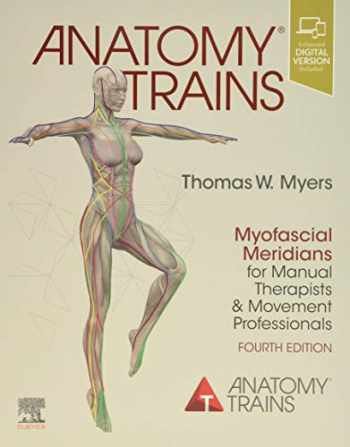 9780702078132-0702078131-Anatomy Trains: Myofascial Meridians for Manual Therapists and Movement Professionals