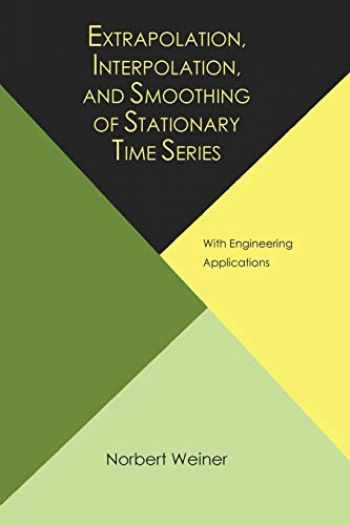 9781614275176-1614275173-Extrapolation, Interpolation, and Smoothing of Stationary Time Series, with Engineering Applications
