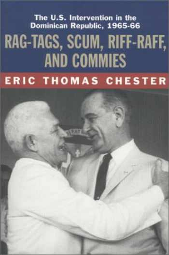 9781583670323-1583670327-Rag-Tags, Scum, Riff-Raff and Commies: The U.S. Intervention in the Dominican Republic, 1965-1966
