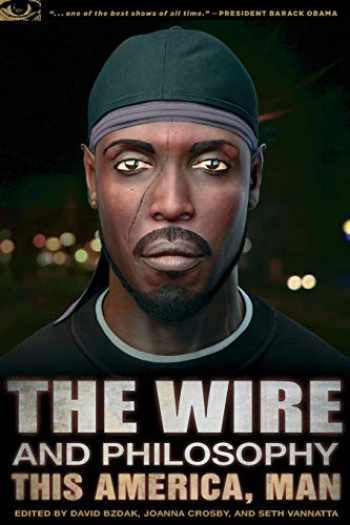 9780812698237-0812698231-The Wire and Philosophy: This America, Man (Popular Culture and Philosophy, 73)