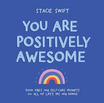 9781615197262-1615197265-You Are Positively Awesome: Good Vibes and Self-Care Prompts for All of Life's Ups and Downs