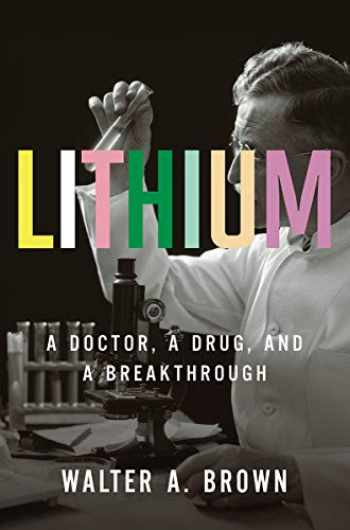 9781631491993-1631491997-Lithium: A Doctor, a Drug, and a Breakthrough