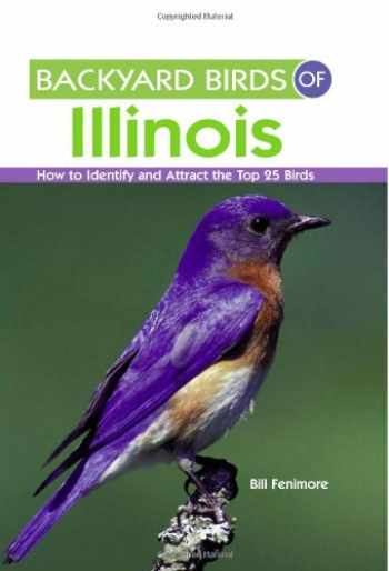 9781423603573-1423603575-Backyard Birds of Illinois: How to Identify and Attract the Top 25 Birds