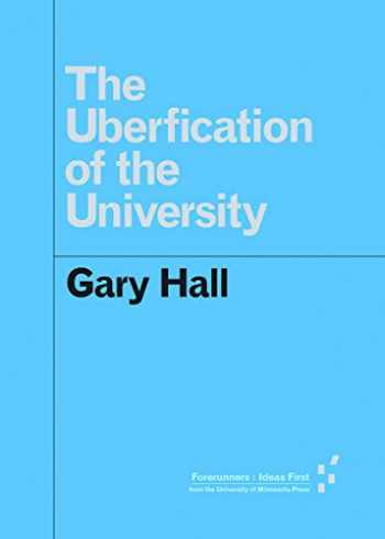 9781517902124-1517902126-The Uberfication of the University (Posthumanities)
