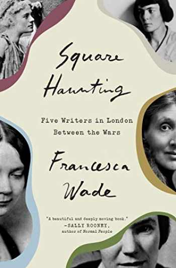 9780451497796-0451497791-Square Haunting: Five Writers in London Between the Wars