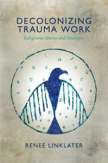 9781552666586-1552666581-Decolonizing Trauma Work: Indigenous Stories and Strategies