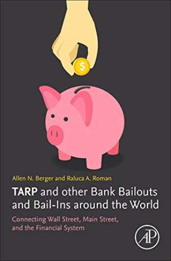 9780128138649-0128138645-TARP and other Bank Bailouts and Bail-Ins around the World: Connecting Wall Street, Main Street, and the Financial System