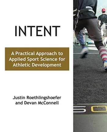 9781946702098-1946702099-Intent: A Practical Approach to Applied Sport Science for Athletic Development