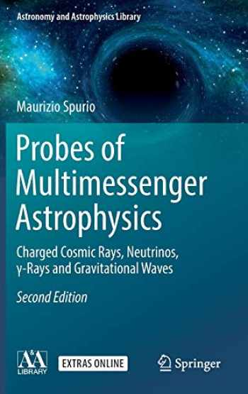 9783319968537-331996853X-Probes of Multimessenger Astrophysics: Charged cosmic rays, neutrinos, γ-rays and gravitational waves (Astronomy and Astrophysics Library)