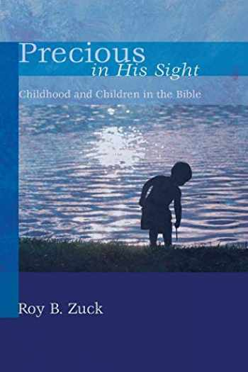 9781620322291-1620322293-Precious in His Sight: Childhood and Children in the Bible