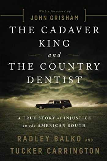 9781541774056-1541774051-The Cadaver King and the Country Dentist: A True Story of Injustice in the American South