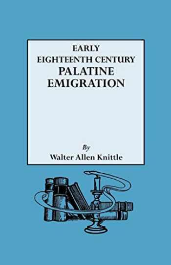 9780806302058-0806302054-Early Eighteenth Century Palatine Emigration