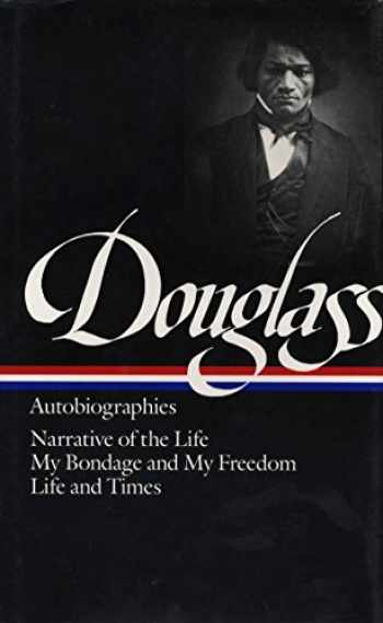 9780940450790-0940450798-Frederick Douglass : Autobiographies : Narrative of the Life of Frederick Douglass, an American Slave / My Bondage and My Freedom / Life and Times of Frederick Douglass (Library of America)
