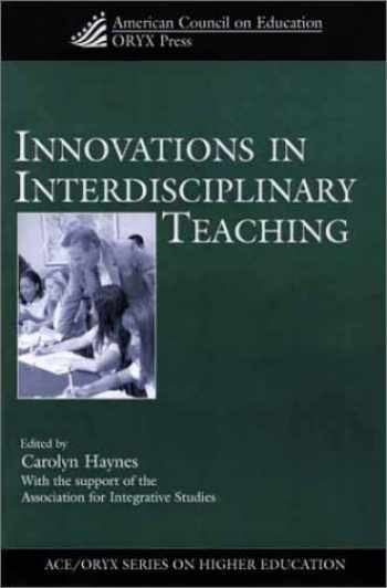 9781573563932-1573563935-Innovations in Interdisciplinary Teaching: (American Council on Education Oryx Press Series on Higher Education)
