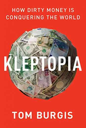 9780062883650-0062883658-Kleptopia: How Dirty Money Is Conquering the World