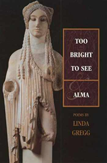 9781555973575-1555973574-Too Bright to See / Alma: Poems