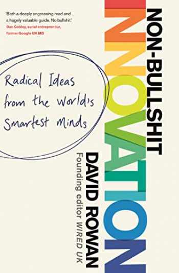 9781787631182-1787631184-Non-Bullsh*t Innovation: How the World's Smartest Leaders Manage Change