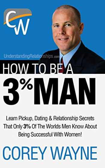9781387359639-1387359630-How to Be a 3% Man, Winning the Heart of the Woman of Your Dreams