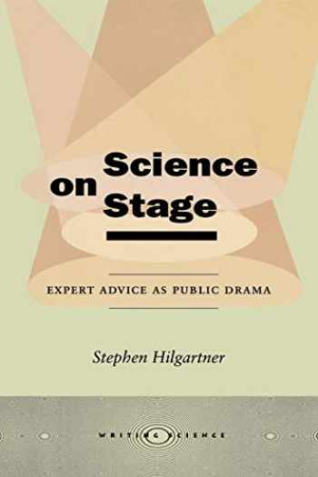 9780804736466-0804736464-Science on Stage: Expert Advice as Public Drama (Writing Science)