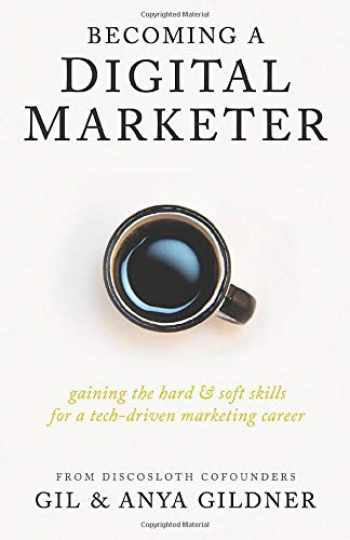 9781733794879-1733794875-Becoming A Digital Marketer: Gaining the Hard & Soft Skills for a Tech-Driven Marketing Career