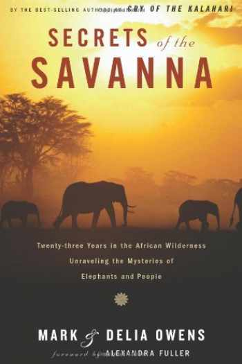 9780395893104-0395893100-Secrets of the Savanna: Twenty-Three Years in the African Wilderness Unraveling the Mysteries of Elephants and People