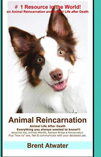 """9781456439507-1456439502-Animal Reincarnation: Everything You Always Wanted to Know! about Pet Reincarnation plus """"how to"""" techniques to see, feel & communicate with your deceased pet"""