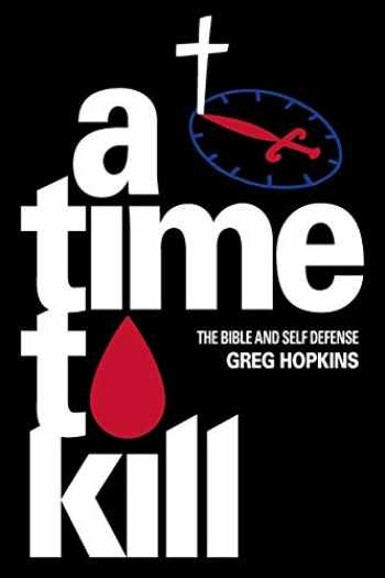 9781732270770-1732270775-A Time To Kill: The Bible And Self Defense