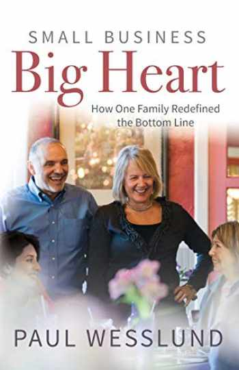 9781734629101-173462910X-Small Business Big Heart: How One Family Redefined the Bottom Line