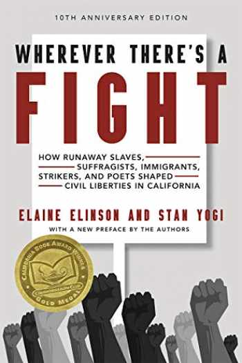 9781597144919-1597144916-Wherever There's a Fight, 10th Anniversary Edition: How Runaway Slaves, Suffragists, Immigrants, Strikers, and Poets Shaped Civil Liberties in California