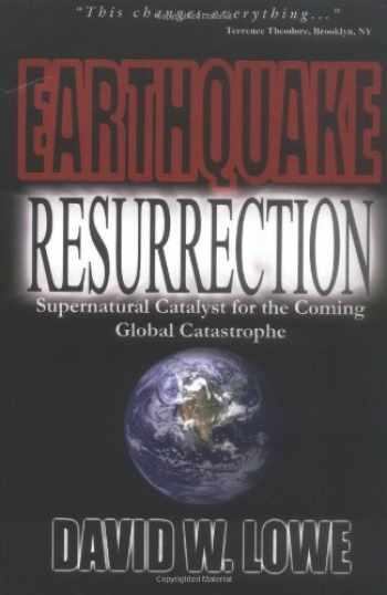 9781411639706-1411639707-Earthquake Resurrection: Supernatural Catalyst for the Coming Global Catastrophe