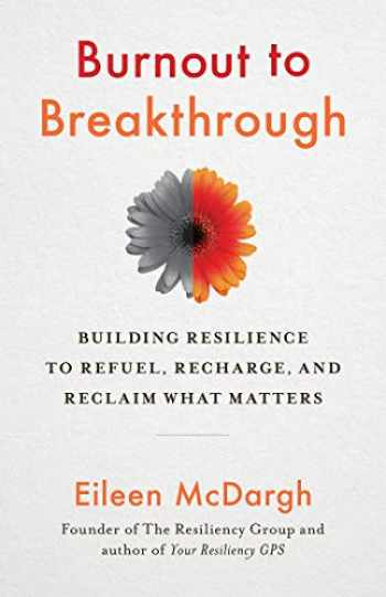 9781523089468-1523089466-Burnout to Breakthrough: Building Resilience to Refuel, Recharge, and Reclaim What Matters