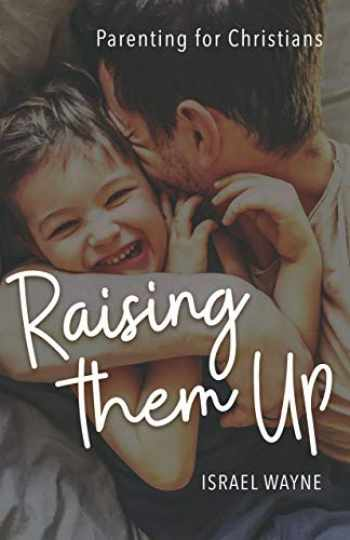 9780892217656-0892217650-Raising Them Up: Parenting for Christians