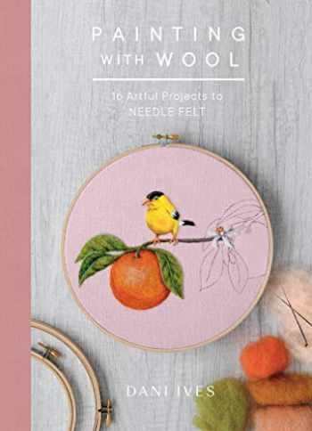 9781419734441-141973444X-Painting with Wool: Sixteen Artful Projects to Needle Felt