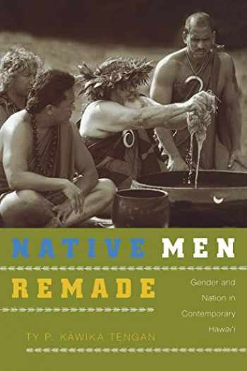 9780822343219-0822343215-Native Men Remade: Gender and Nation in Contemporary Hawai'i
