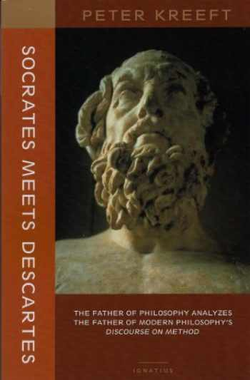 9781587318320-1587318326-Socrates Meets Descartes: The Father of Philosophy Analyzes the Father of Modern Philosophy's Discourse on Method