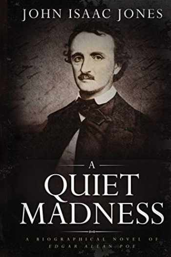 9781733350099-1733350098-A Quiet Madness: A Biographical Novel of Edgar Allan Poe