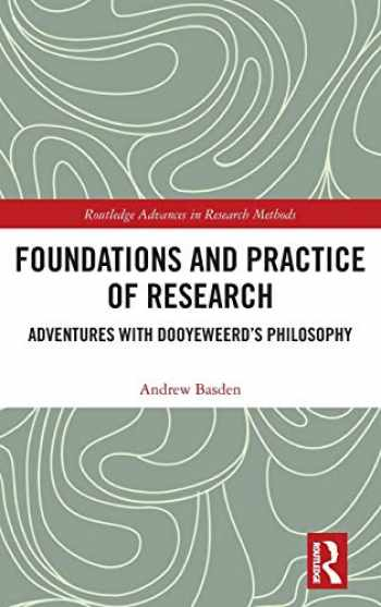 9781138720688-1138720682-Foundations and Practice of Research: Adventures with Dooyeweerd's Philosophy (Routledge Advances in Research Methods)