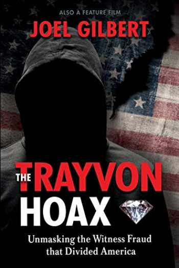 9781695833036-1695833031-The Trayvon Hoax: Unmasking the Witness Fraud that Divided America