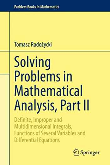 9783030368470-3030368475-Solving Problems in Mathematical Analysis, Part II: Definite, Improper and Multidimensional Integrals, Functions of Several Variables and Differential Equations (Problem Books in Mathematics)