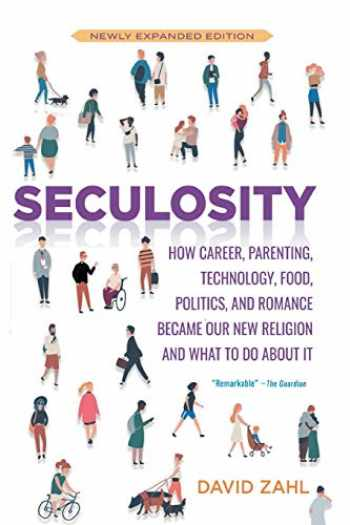 9781506467641-1506467644-Seculosity: How Career, Parenting, Technology, Food, Politics, and Romance Became Our New Religion and What to Do about It (New and Revised)