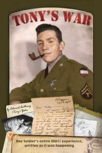 9781642377811-1642377813-Tony's War: One soldier's entire WWII experience, written as it was happening